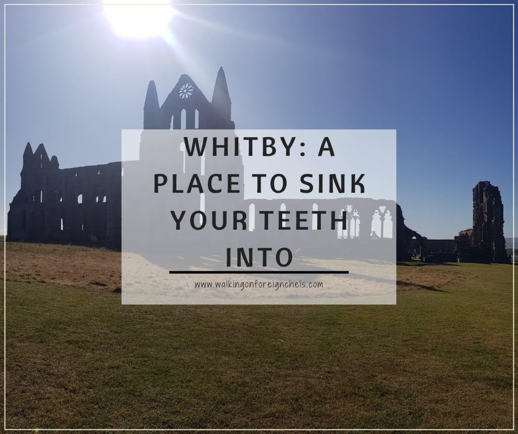 Whitby: A Place To Sink Your Teeth Into